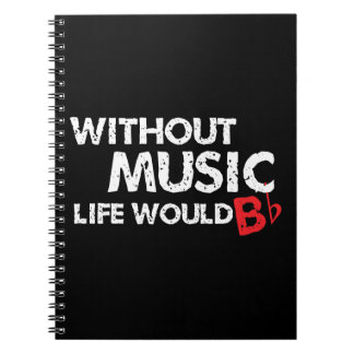 Without Music, Life would b flat! Spiral Notebooks