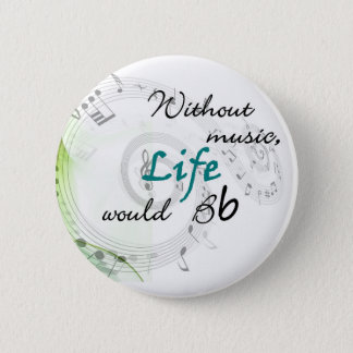 Without Music, Life Would Bb... 6 Cm Round Badge