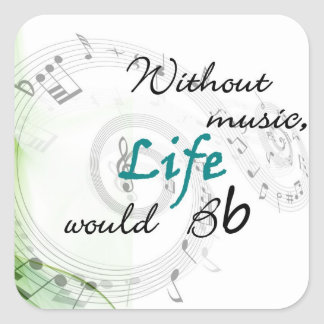 Without Music, Life Would Bb... Square Sticker