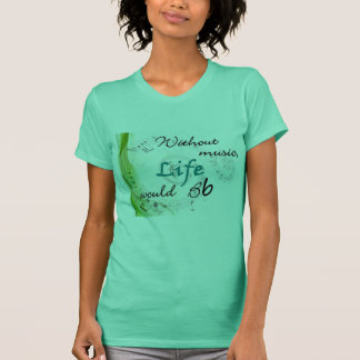 Without Music, Life Would Bb... T-Shirt