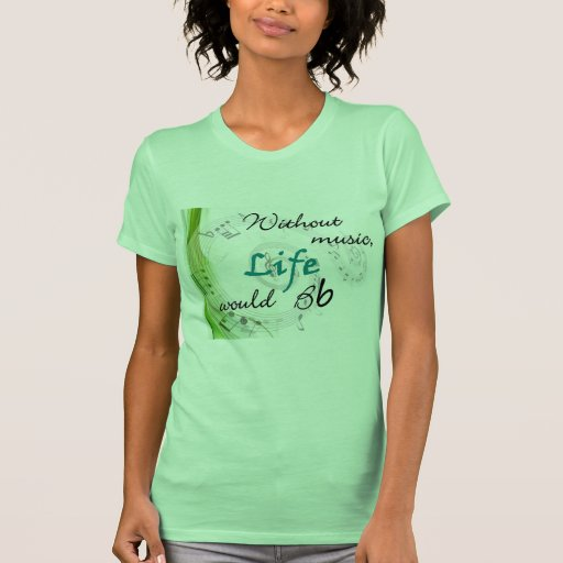 Without Music, Life Would Bb... Tshirts