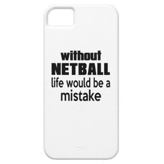 WITHOUT NETBALL , LIFE WOULD BE A MISTAKE iPhone 5 COVER