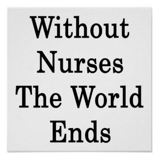 Without Nurses The World Ends Print