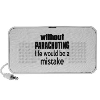 WITHOUT PARACHUTING , LIFE WOULD BE A MISTAKE iPod SPEAKERS