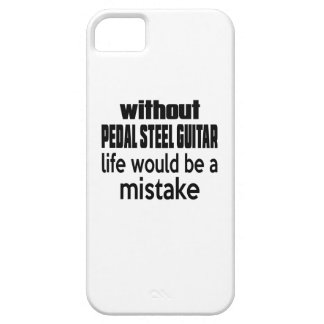 WITHOUT PEDAL STEEL GUITAR LIFE WOULD BE A MISTAKE iPhone 5 CASE