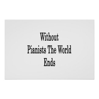 Without Pianists The World Ends Print