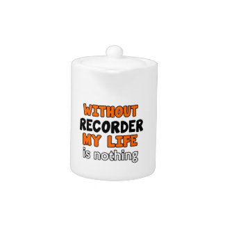 WITHOUT RECORDER LIFE IS NOTHING