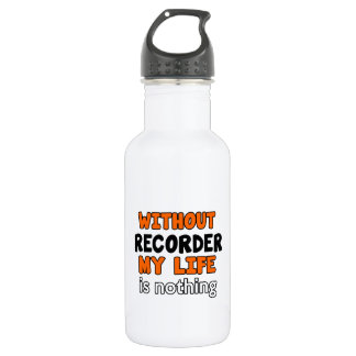 WITHOUT RECORDER LIFE IS NOTHING 532 ML WATER BOTTLE