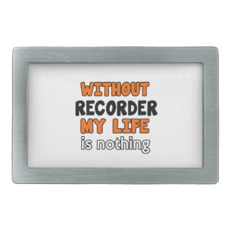 WITHOUT RECORDER LIFE IS NOTHING BELT BUCKLES
