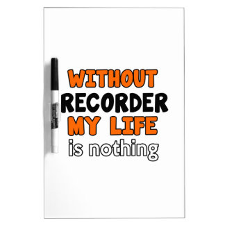 WITHOUT RECORDER LIFE IS NOTHING DRY ERASE WHITEBOARDS