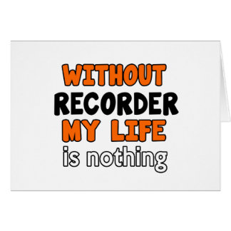 WITHOUT RECORDER LIFE IS NOTHING GREETING CARD