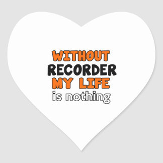 WITHOUT RECORDER LIFE IS NOTHING HEART STICKER