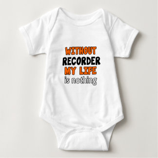 WITHOUT RECORDER LIFE IS NOTHING INFANT CREEPER