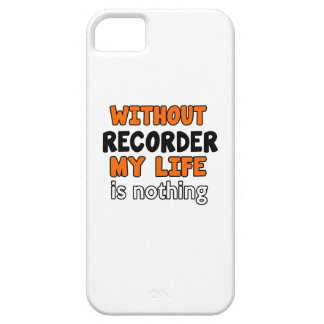 WITHOUT RECORDER LIFE IS NOTHING iPhone 5 COVERS