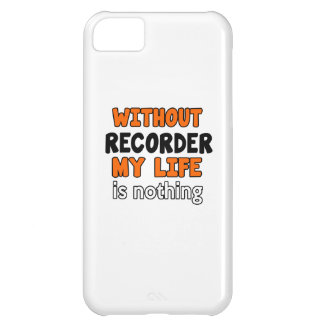 WITHOUT RECORDER LIFE IS NOTHING iPhone 5C CASE