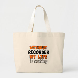 WITHOUT RECORDER LIFE IS NOTHING JUMBO TOTE BAG