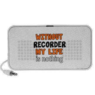 WITHOUT RECORDER LIFE IS NOTHING MINI SPEAKERS