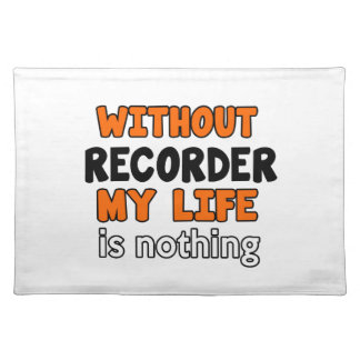 WITHOUT RECORDER LIFE IS NOTHING PLACE MAT