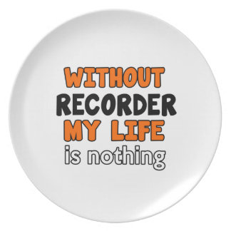 WITHOUT RECORDER LIFE IS NOTHING PLATES