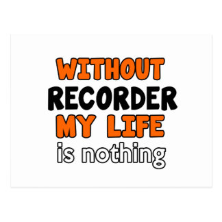 WITHOUT RECORDER LIFE IS NOTHING POSTCARD