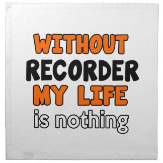WITHOUT RECORDER LIFE IS NOTHING PRINTED NAPKINS