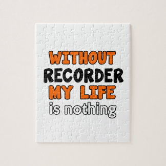 WITHOUT RECORDER LIFE IS NOTHING PUZZLES