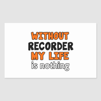 WITHOUT RECORDER LIFE IS NOTHING RECTANGULAR STICKER