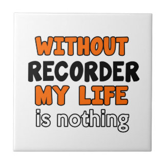 WITHOUT RECORDER LIFE IS NOTHING SMALL SQUARE TILE