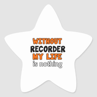 WITHOUT RECORDER LIFE IS NOTHING STAR STICKER