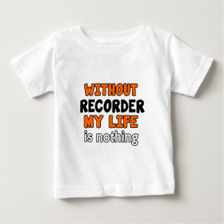 WITHOUT RECORDER LIFE IS NOTHING TEE SHIRT