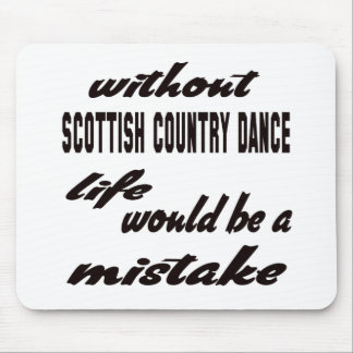 Without Scottish Country dance life would be a mis Mouse Pad