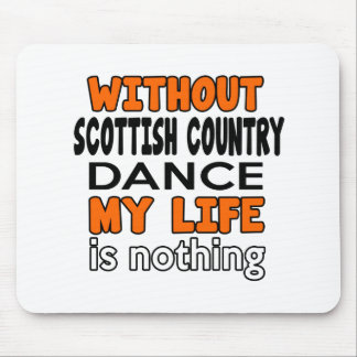 WITHOUT SCOTTISH COUNTRY DANCING LIFE IS NOTHING MOUSE PAD