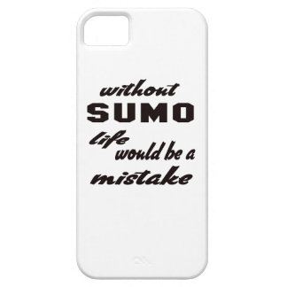 Without Sumo life would be a mistake iPhone 5 Case