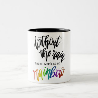 Without The Rain There Would Be No Rainbow Two-Tone Coffee Mug
