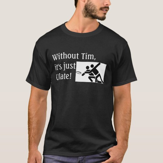 Without Tim, it's just Ulate! T-Shirt