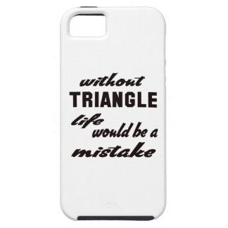 Without Triangle life would be a mistake iPhone 5 Covers