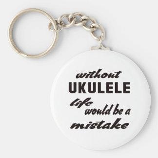 Without Ukulele life would be a mistake Basic Round Button Key Ring