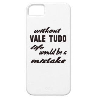 Without Vale Tudo life would be a mistake iPhone 5 Cases