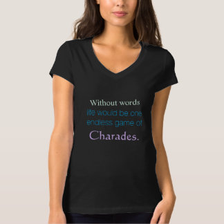 Without Words Life Would Be One Endless Game T-shirt
