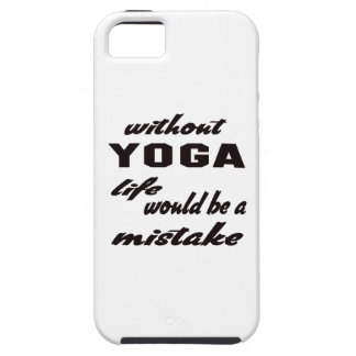 Without Yoga life would be a mistake Case For The iPhone 5