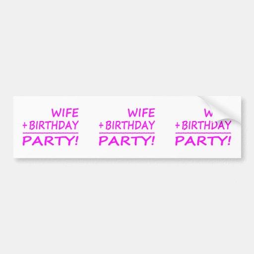 Wives Birthdays : Wife + Birthday = Party Bumper Sticker