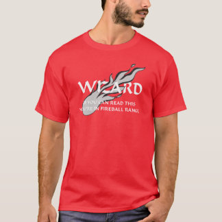 Wizard - You're in fireball range T-Shirt