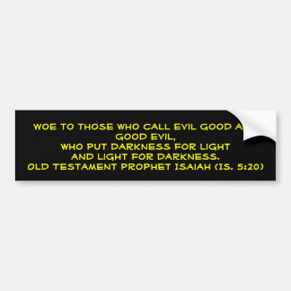 Woe to those who call evil good and good evil,w... bumper sticker