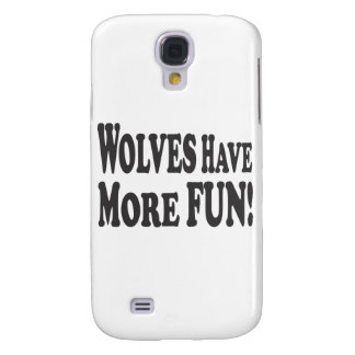 Wolves Have More Fun! Samsung Galaxy S4 Case