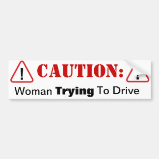 Woman TRYING to drive! Bumper Sticker
