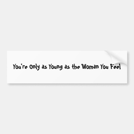 Woman you Feel Bumper Sticker