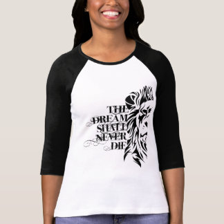 WOMANS T-SHIRT: THE DREAM SHALL NEVER DIE T-Shirt