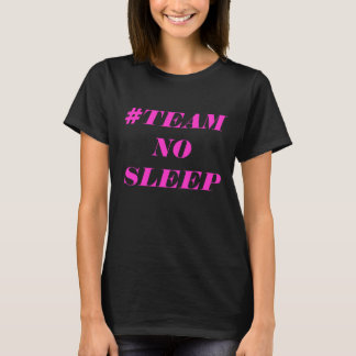 Woman's #TEAM NO SLEEP T-Shirt