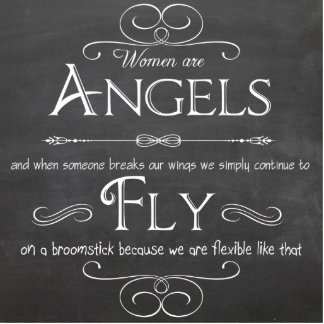 Women Are Angels - A Decorative Chalkboard Plaque Standing Photo Sculpture