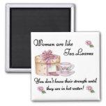 Women are Like Tea Leaves Magnet